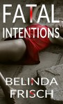 Fatal Intentions: Paramedic Anneliese Ashmore Mysteries Book 2 - Belinda Frisch
