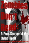 Zombies Don't Read: 5 FREE YA Stories of the Living Dead - Rusty Fischer