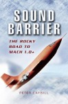 Sound Barrier: The Rocky Road to MACH 1.0+ - Peter Caygill