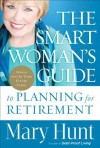 Smart Woman's Guide to Planning for Retirement, The: How to Save for Your Future Today - Mary Hunt
