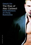 The Rise of Alec Caldwell: Erotic Adventures of a Young Businessman - Casey K. Cox