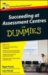 Succeeding at Assessment Centres For Dummies - Nigel Povah, Lucy Povah