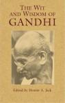 The Wit and Wisdom of Gandhi - Mahatma Gandhi, Homer A. Jack, John Haynes Holmes