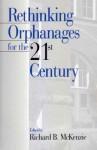 Rethinking Orphanages for the 21st Century - Richard B. McKenzie