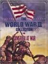 The World War II Collection: America at War - Bob Zeller, Lee Kennett