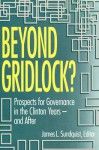 Beyond Gridlock?: Prospects of Governance for the Clinton-Years - And After - James L. Sundquist