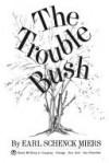 The Trouble Bush - Earl Schenck Miers