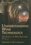 Understanding Wine Technology: A Book for the Non-Scientist That Explains the Science of Winemaking - David Bird, Hugh Johnson