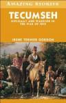 Tecumseh: Diplomat and Warrior in the War of 1812 - Irene Gordon