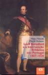 Lord Beresford e a Intervenção Britânica em Portugal 1807-1820 - Malyn Newitt, Martin Robson