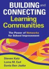 Building and Connecting Learning Communities: The Power of Networks for School Improvement - Steven Katz, Lorna M. Earl, Sonia Ben Jaafar
