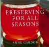 Preserving for All Seasons - Anne Gardon