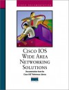 Cisco IOS Wide Area Networking Soulutions: Documentation Fron the Cisco IOS Reference Library - Cisco Systems Inc