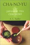 Cha-No-Yu: The Japanese Tea Ceremony - A. L. Sadler