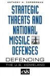 Strategic Threats and National Missile Defenses: Defending the U.S. Homeland - Anthony H. Cordesman
