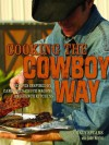 Cooking the Cowboy Way: Recipes Inspired by Campfires, Chuck Wagons, and Ranch Kitchens - June Naylor, Grady Spears, David Manning
