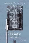 Die Lanze des Herrn: Thriller (German Edition) - Arnaud Delalande, Christiane Landgrebe