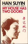 My House Has Two Doors (China : Autobiography, History, Book 4) - Han Suyin