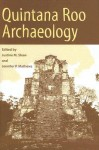 Quintana Roo Archaeology - Justine M. Shaw, Jennifer P. Mathews