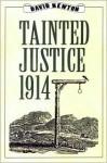 Tainted justice 1914 - David Newton