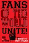 Fans of the World, Unite!: A (Capitalist) Manifesto for Sports Consumers - Stephen Ross, Stefan Szymanski