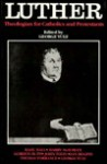 Luther: Theologian for Catholics and Protestants - George Yule