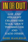 In or Out: Hollywood Gays and Straights Talk about Themselves and Each Other - Boze Hadleigh