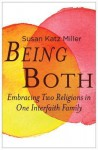 Being Both: Embracing Two Religions in One Interfaith Family - Susan Katz Miller