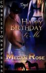 Happy birthday to me - Megan Rose