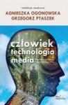 Człowiek. Technologia. Media. Konteksty kulturowe i psychologiczne - Agnieszka Ogonowska, Grzegorz Ptaszek
