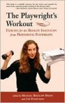 The Playwright's Workout: Exercises for the Dramatic Imagination from Professional Playwrights - Michael Bigelow Dixon, Liz Engelman