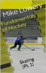 Fundamentals of Hockey: Skating (Pt. 1) - Mike Lowery