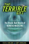 The Terrible Gift: The Brave New World Of Genetic Medicine - Rick J. Carlson