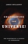 Celebrating the Universe!: The Spirituality & Science of Stargazing - James Mullaney