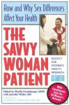 The Savvy Woman Patient: How and Why Sex Differences Affect Your Health - Phyllis Greenberger, Jennifer Wider
