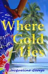 Where Gold Lies - Jacqueline George