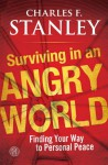 Surviving in an Angry World: Finding Your Way to Personal Peace - Charles F. Stanley