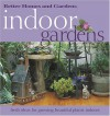 Indoor Gardens: Fresh Ideas for Growing Beautiful Plants Indoors - Eleanore Lewis