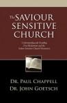 The Saviour Sensitive Church: Understanding and Avoiding Post-Modernism and the Seeker-Sensitive Church Movement - John Goetsch, Paul Chappell