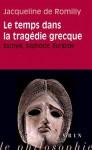 Le Temps Dans La Tragedie Grecque: Eschyle, Sophocle, Euripide - Jacqueline de Romilly