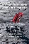 Teenage Parenthood: What's the Problem? - Simon Duncan, Rosalind Edwards, Claire Alexander