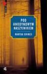 Pod Anodynowym Naszyjnikiem - Martha Grimes