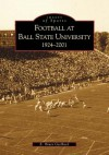Football at Ball State University: 1924-2001 (IN) (Images of Sports) - E. Bruce Geelhoed