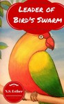 Books for kids: Leader of Bird's Swarm : Bedtime Stories For Kids Ages 3-8 (Bedtime stories book series for children 1) - N.S. Esther