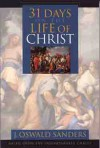 Thirty-One Days on the Life of Christ - J. Oswald Sanders