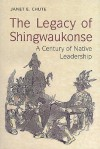 Legacy of Shingwaukonse - Janet Chute