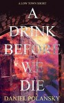 A Drink Before We Die - Daniel Polansky