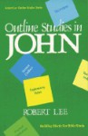 Outline Studies in John - Robert Lee