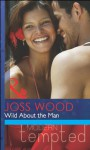 Mills & Boon : Wild About The Man - Joss Wood