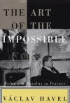 The Art of the Impossible: Politics as Morality in Practice - Václav Havel, Paul Wilson